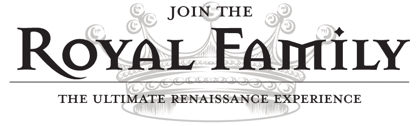 Join the Royal Family. The Ultimate Renaissance experience.